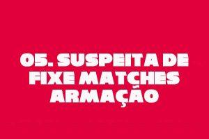 05-suspeita-de-matches