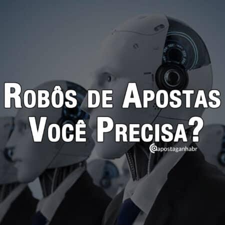Robôs de Apostas: Você realmente precisa?